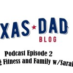 Fitness Friday – The Texas Dad Show – Podcast Episode 2 – Talking Fitness and Family w/ Sarah